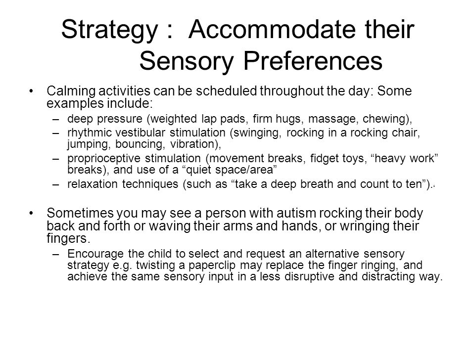 Strategy : Accommodate their Sensory Preferences