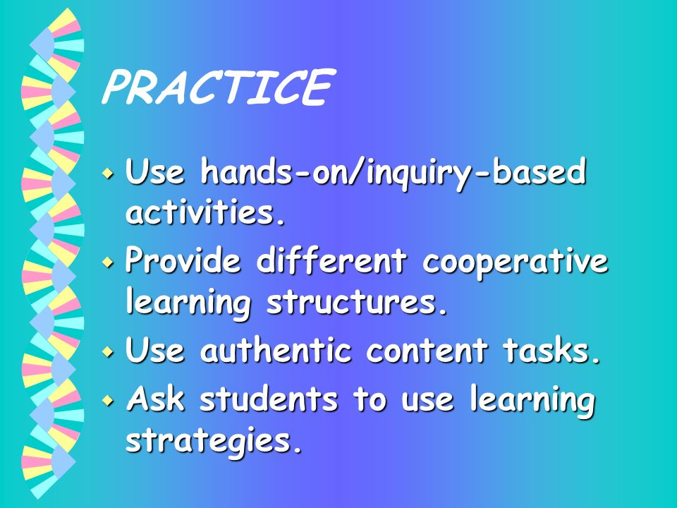 PRACTICE Use hands-on/inquiry-based activities.