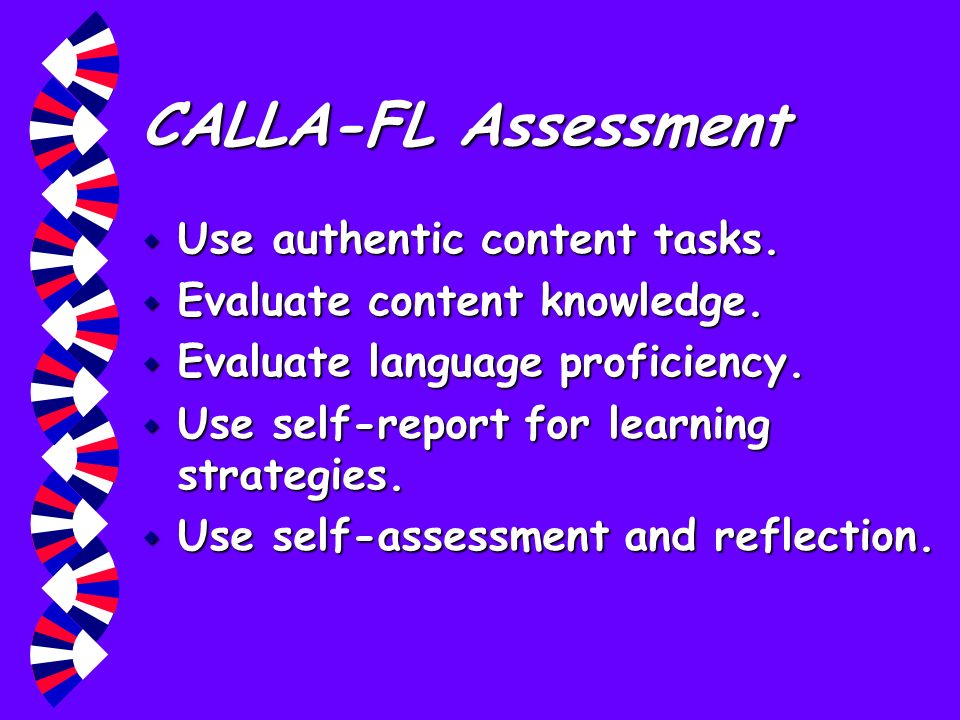 CALLA-FL Assessment Use authentic content tasks.