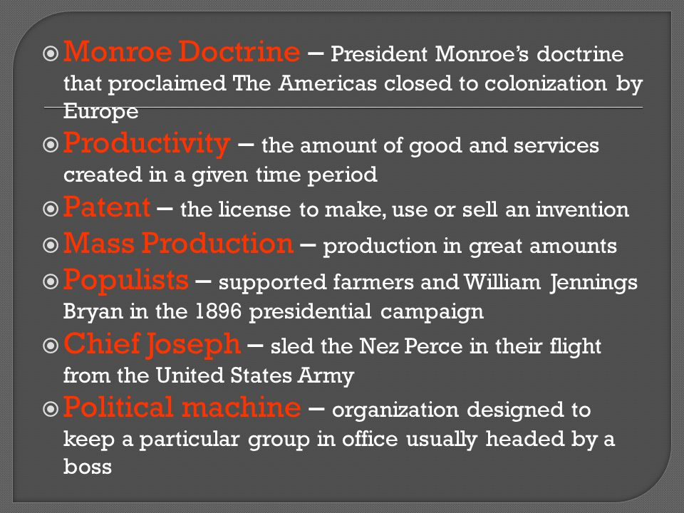 Monroe Doctrine – President Monroe's doctrine that proclaimed The Americas closed to colonization by Europe