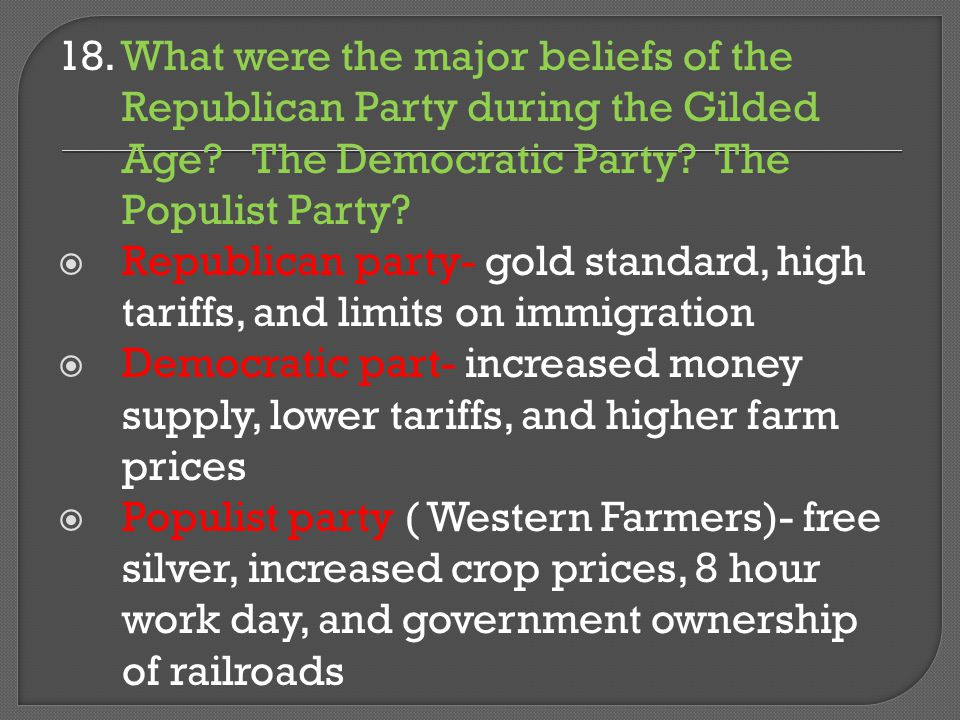 18. What were the major beliefs of the Republican Party during the Gilded Age The Democratic Party The Populist Party