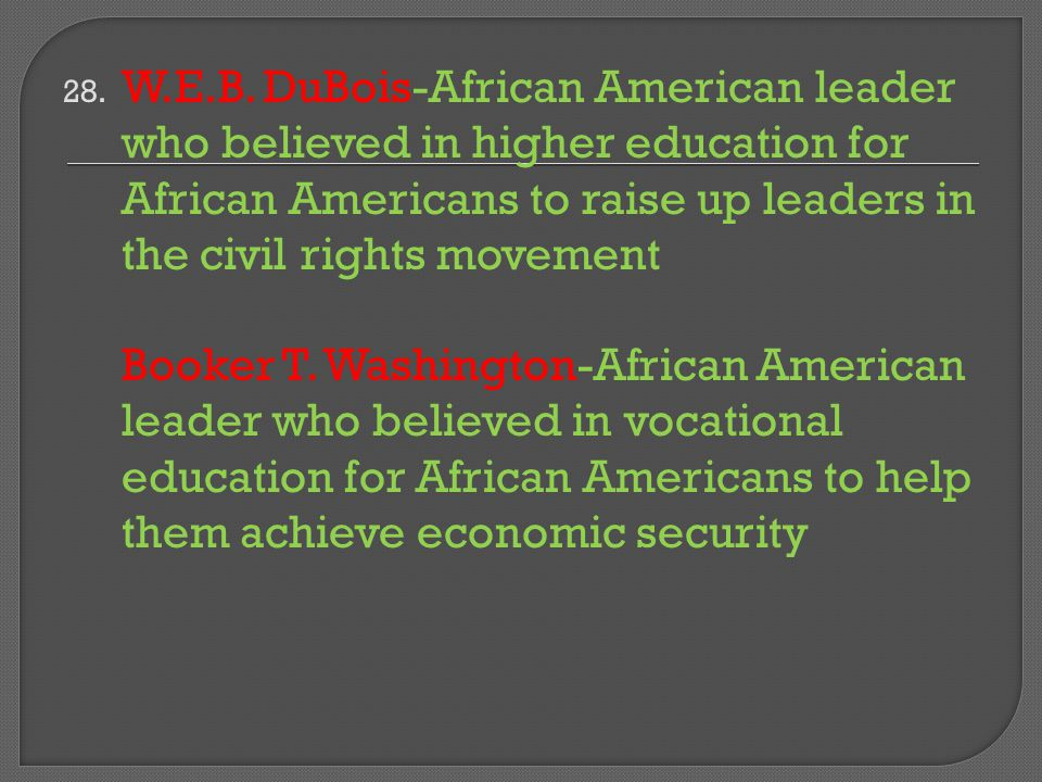 W.E.B. DuBois-African American leader who believed in higher education for African Americans to raise up leaders in the civil rights movement