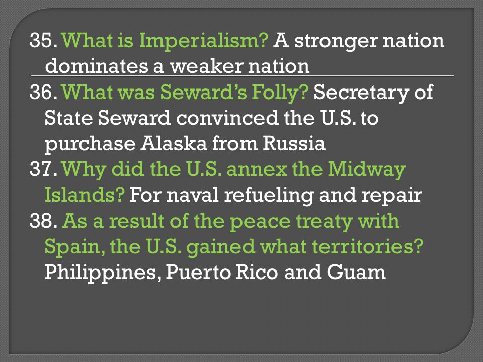 35. What is Imperialism. A stronger nation dominates a weaker nation 36.