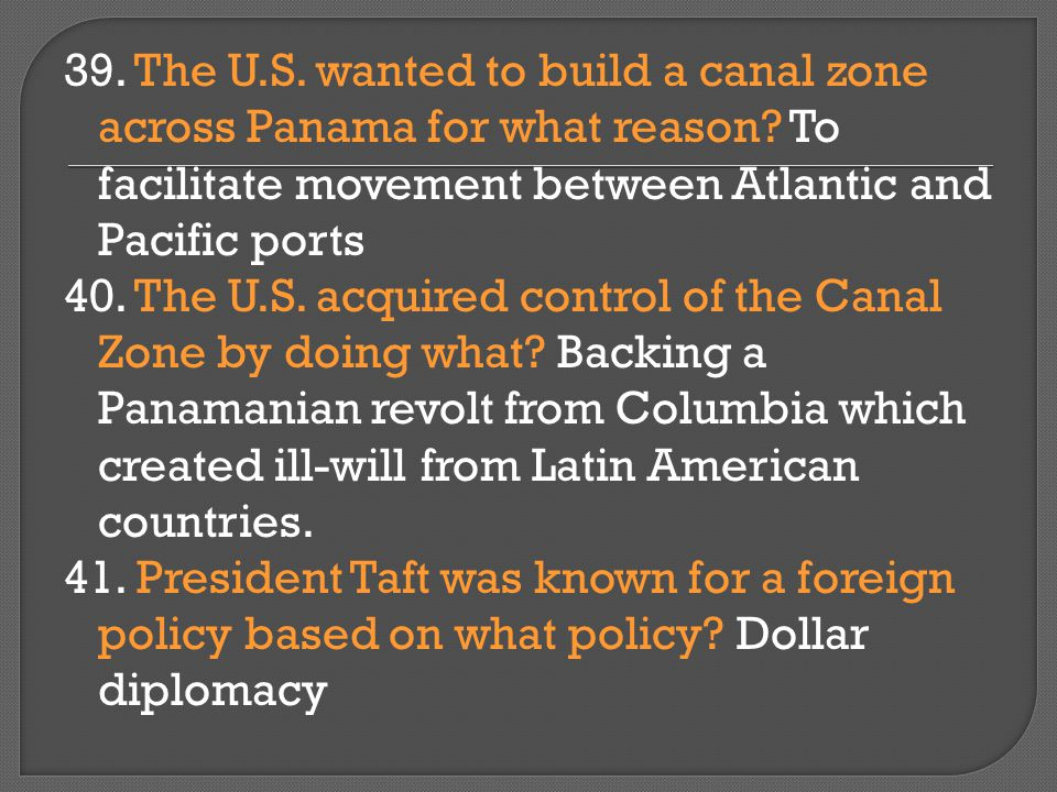 39. The U.S. wanted to build a canal zone across Panama for what reason.