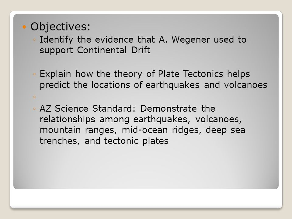 Objectives: Identify the evidence that A. Wegener used to support Continental Drift.
