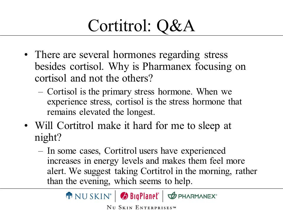 Cortitrol: Q&A There are several hormones regarding stress besides cortisol. Why is Pharmanex focusing on cortisol and not the others
