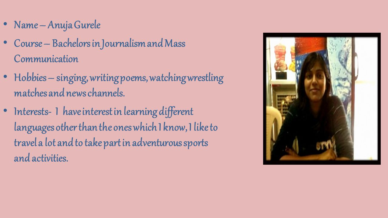 Name – Anuja Gurele Course – Bachelors in Journalism and Mass Communication.