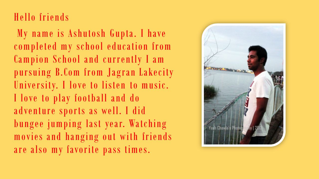 Hello friends My name is Ashutosh Gupta