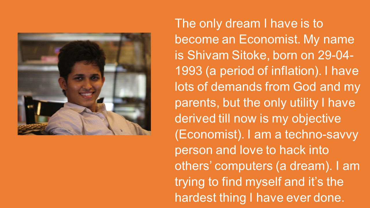 The only dream I have is to become an Economist