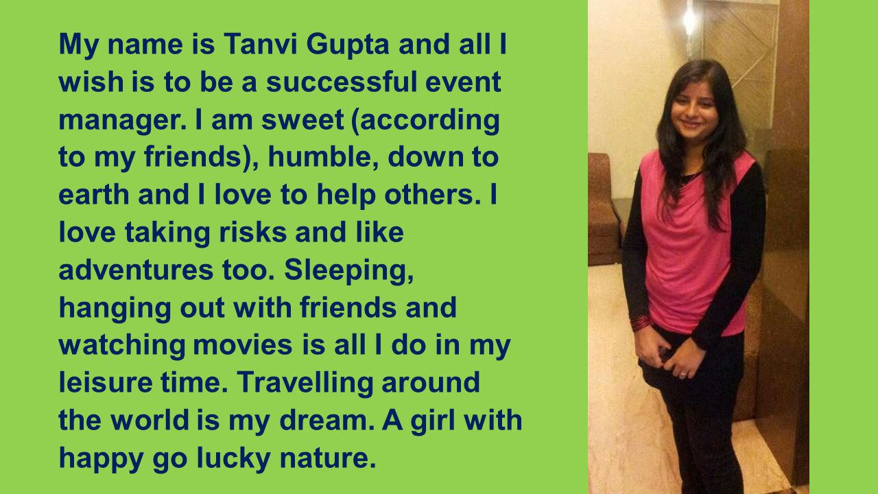 My name is Tanvi Gupta and all I wish is to be a successful event manager.