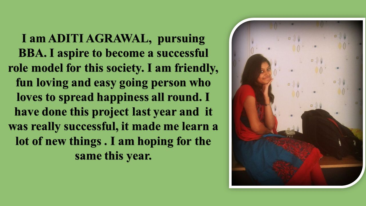 I am ADITI AGRAWAL, pursuing BBA
