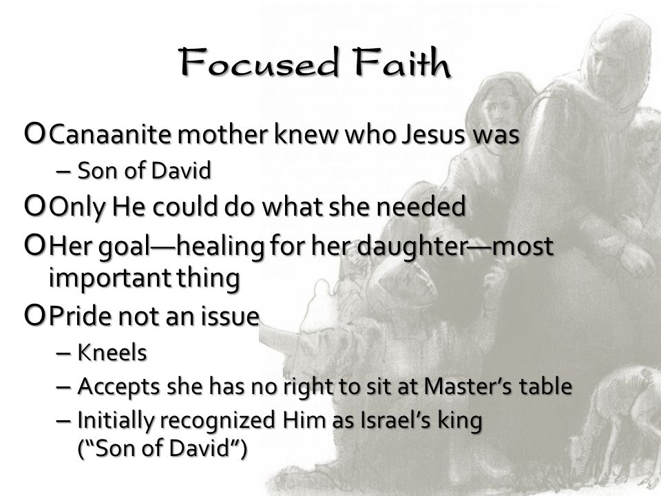 Focused Faith Canaanite mother knew who Jesus was