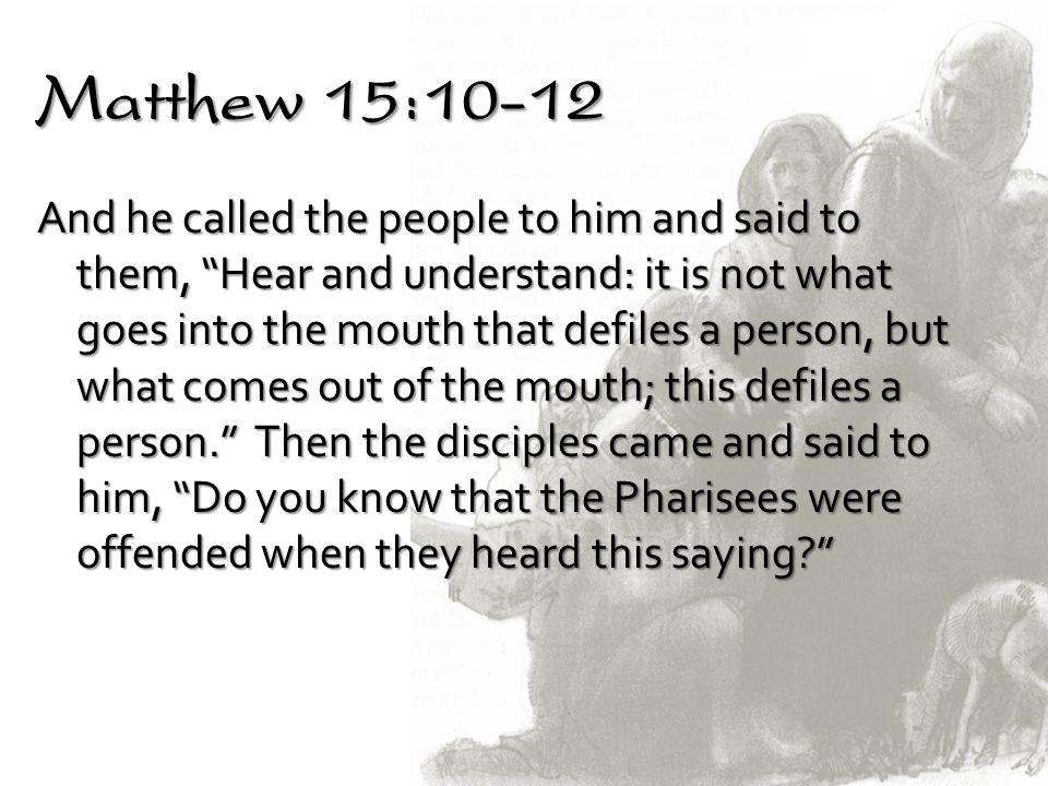 Matthew 15:10-12