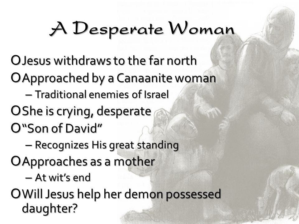 A Desperate Woman Jesus withdraws to the far north