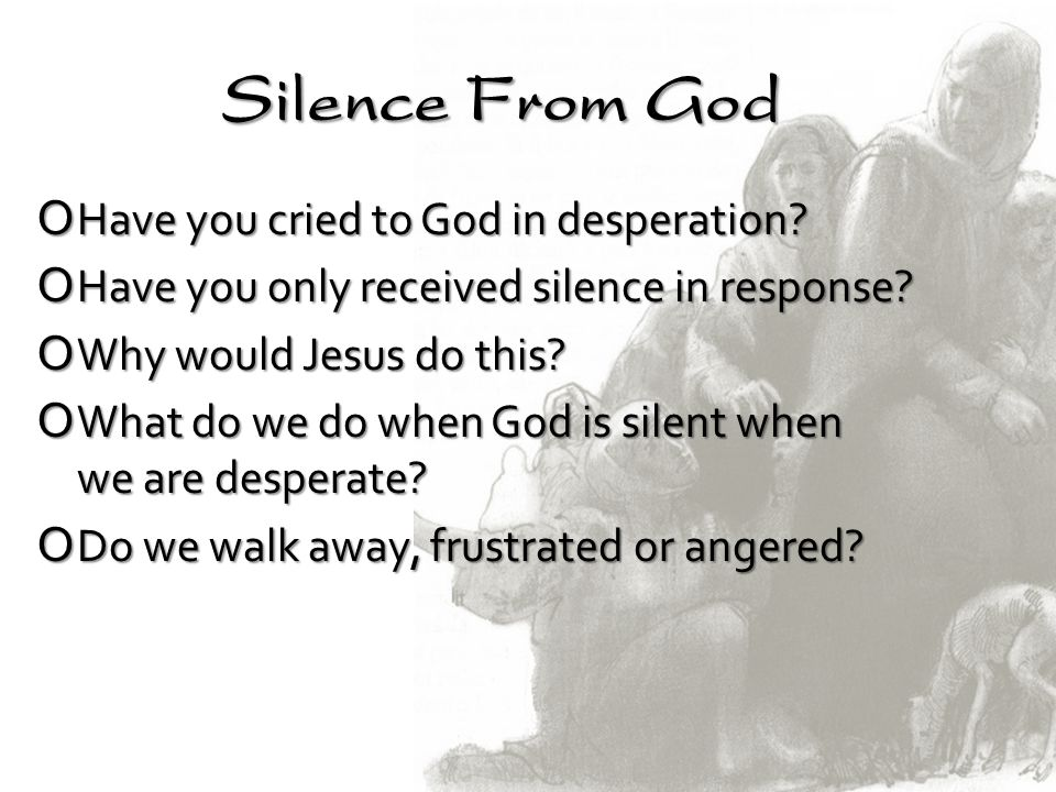 Silence From God Have you cried to God in desperation