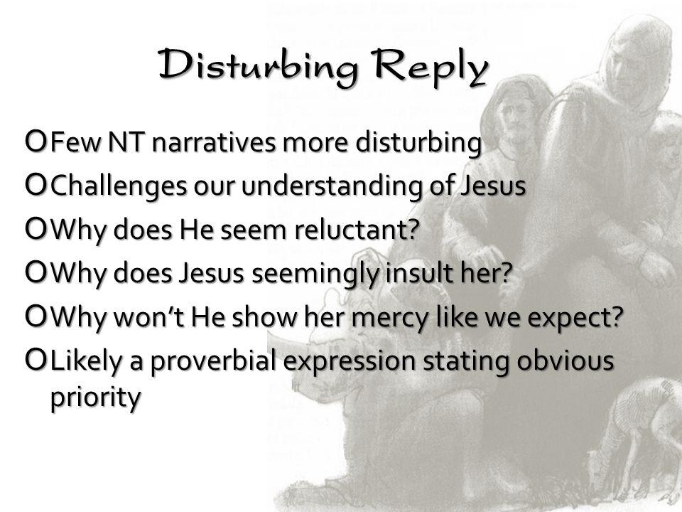 Disturbing Reply Few NT narratives more disturbing