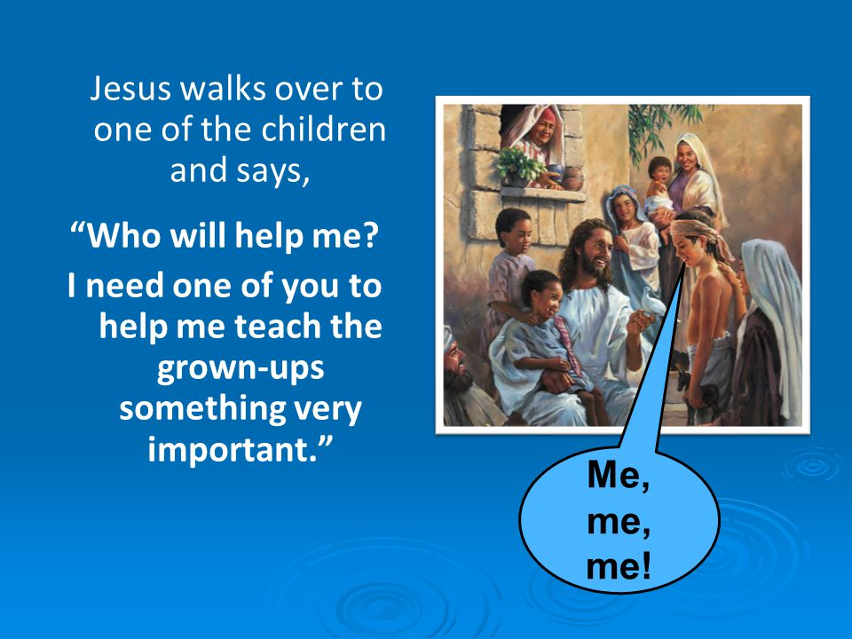 Jesus walks over to one of the children and says,