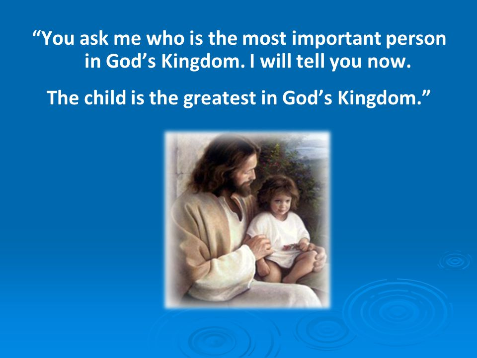 The child is the greatest in God's Kingdom.
