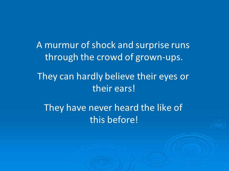 A murmur of shock and surprise runs through the crowd of grown-ups.