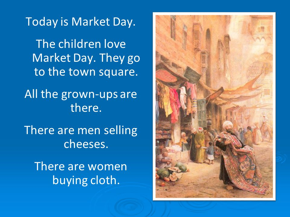 The children love Market Day. They go to the town square.
