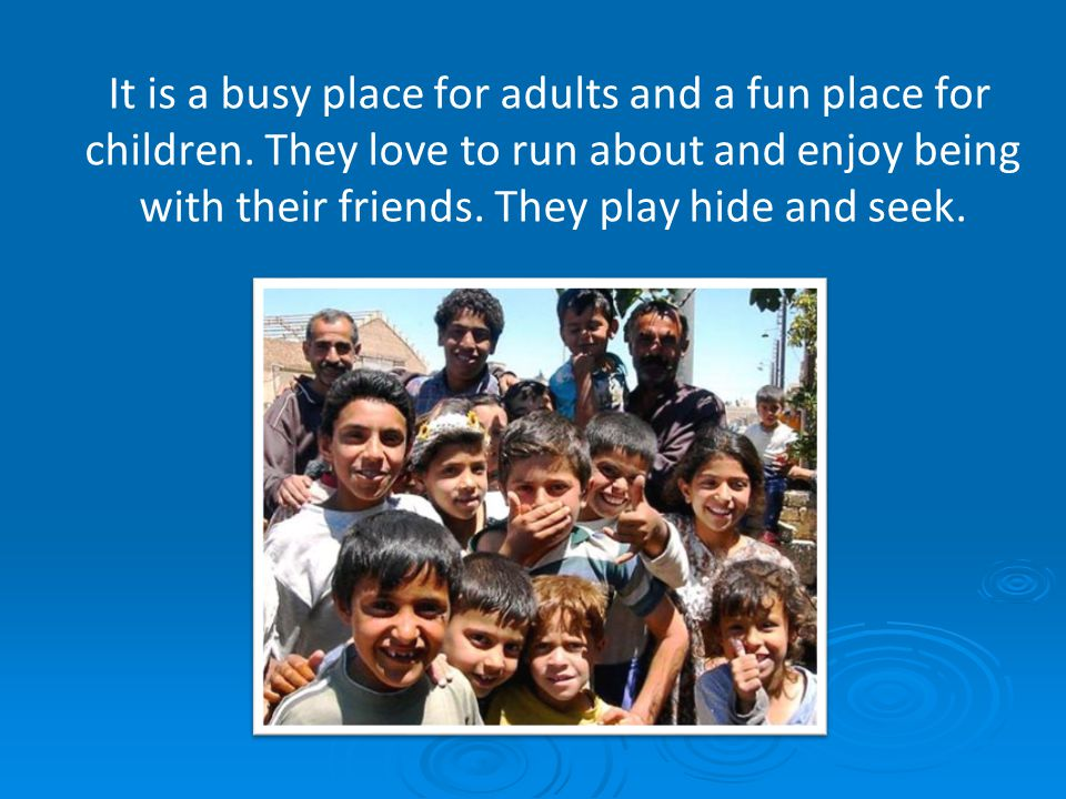 It is a busy place for adults and a fun place for children