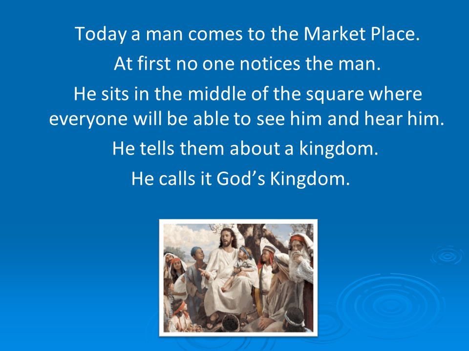 Today a man comes to the Market Place.