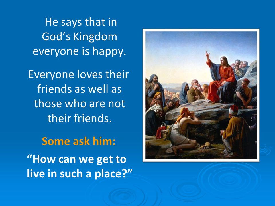 He says that in God's Kingdom everyone is happy.