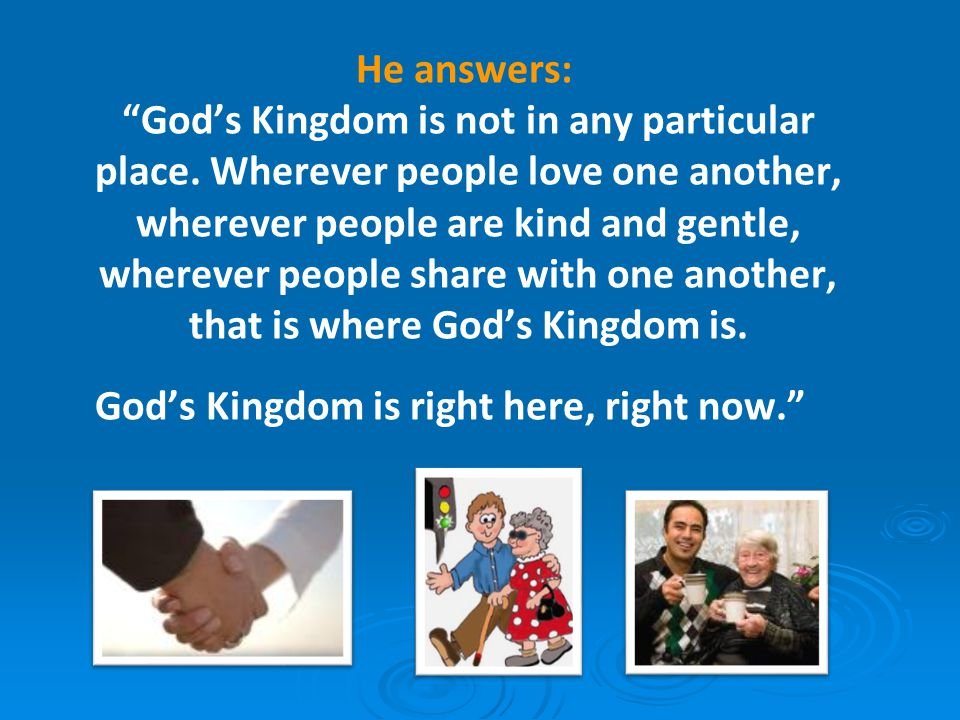 God's Kingdom is right here, right now.