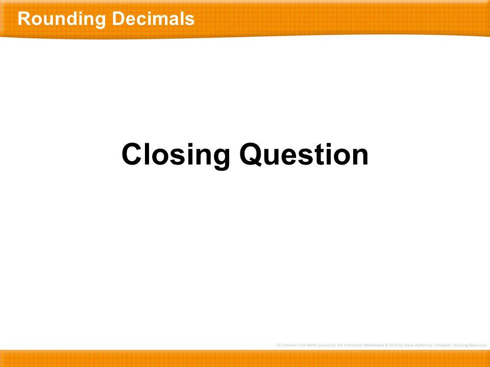 Rounding Decimals Closing Question