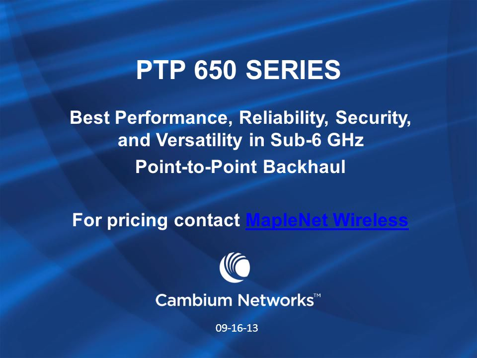 PTP 650 SERIES Best Performance, Reliability, Security, and Versatility in Sub-6 GHz. Point-to-Point Backhaul.