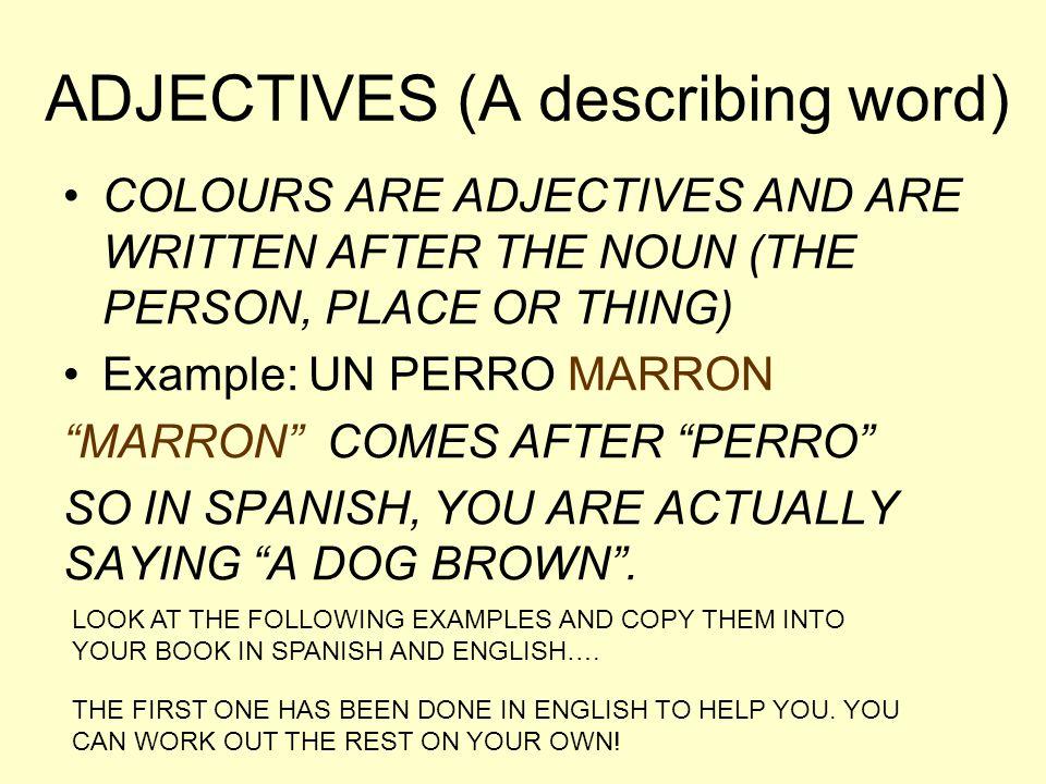 ADJECTIVES (A describing word)