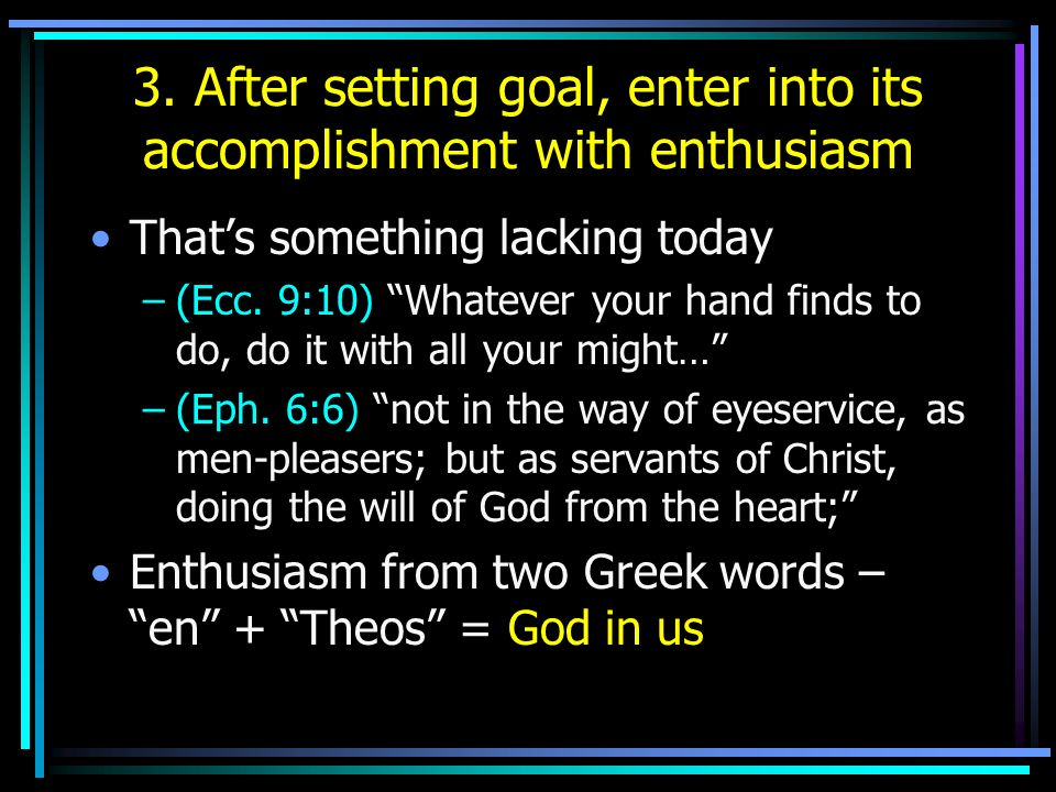 3. After setting goal, enter into its accomplishment with enthusiasm