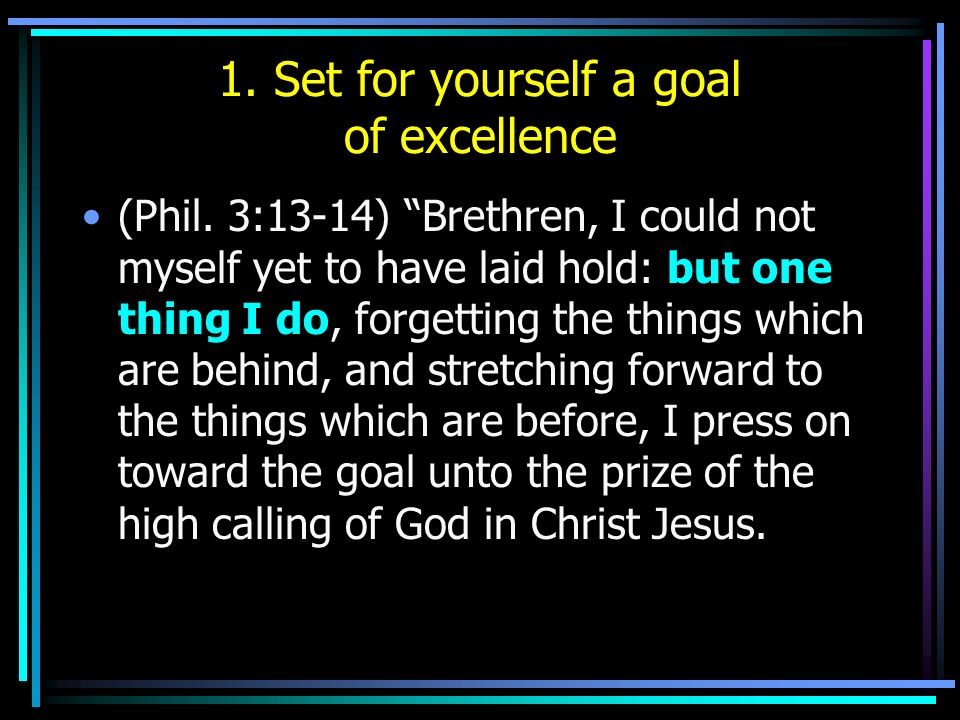 1. Set for yourself a goal of excellence