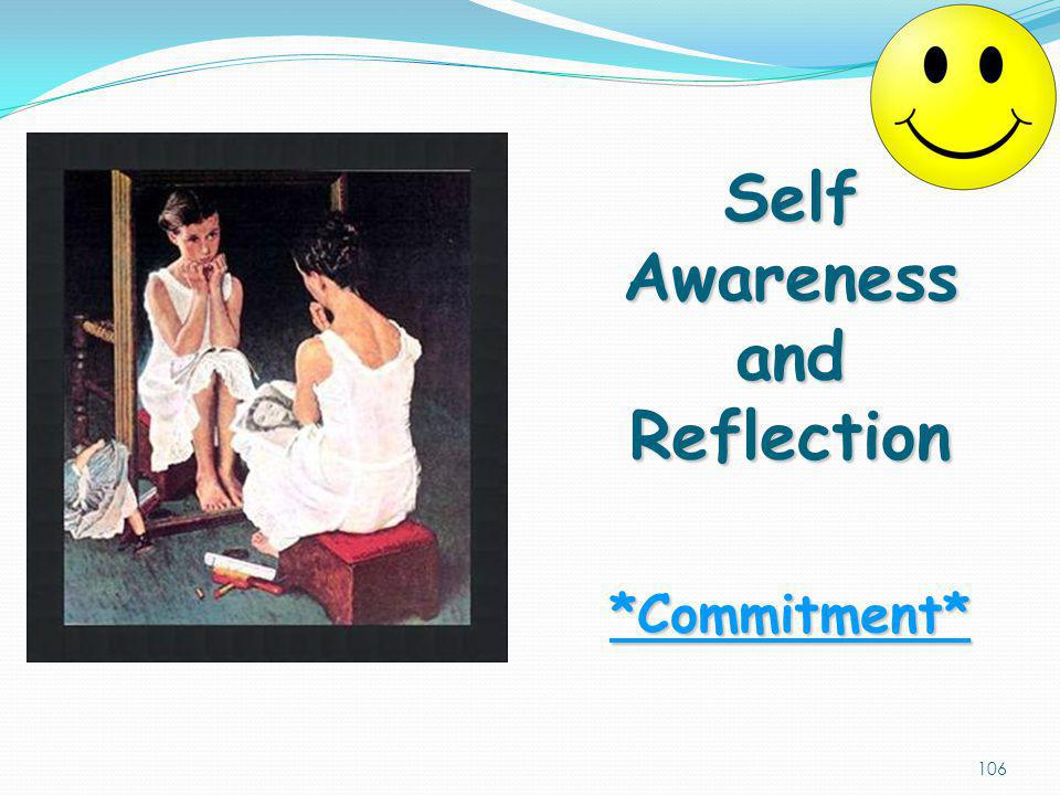 Self Awareness and Reflection *Commitment*