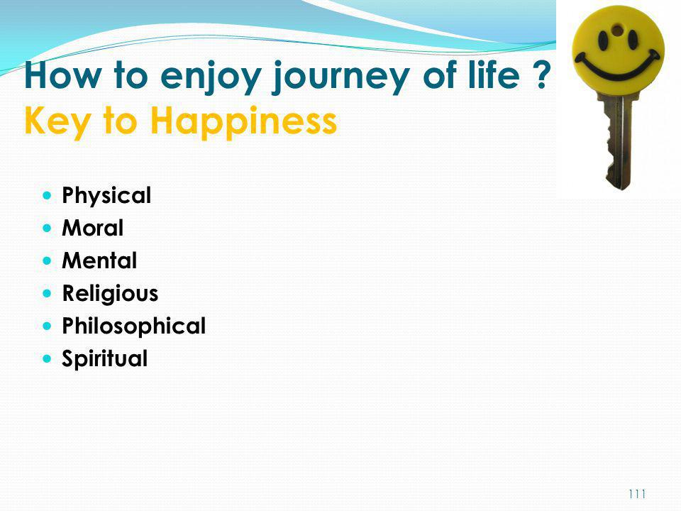 How to enjoy journey of life Key to Happiness