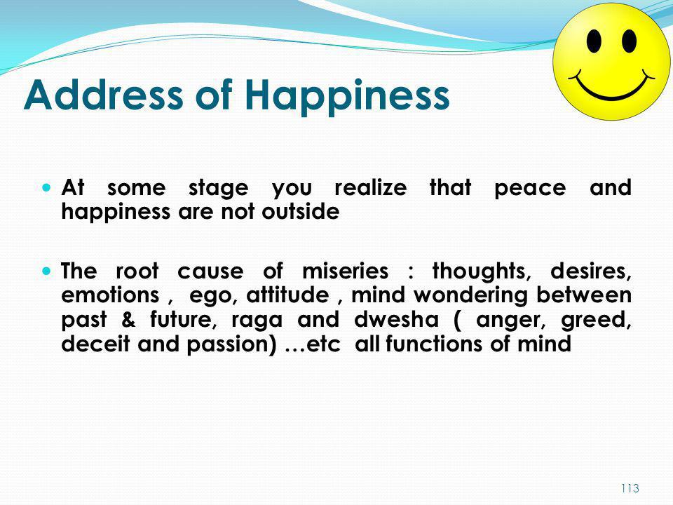 Address of Happiness At some stage you realize that peace and happiness are not outside.