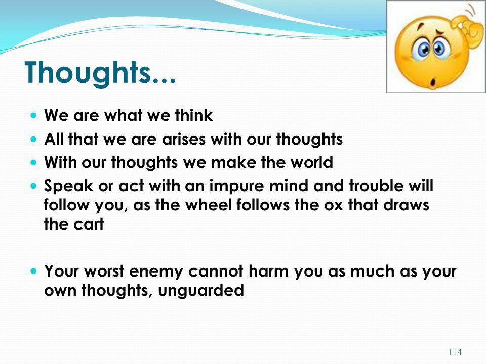 Thoughts... We are what we think