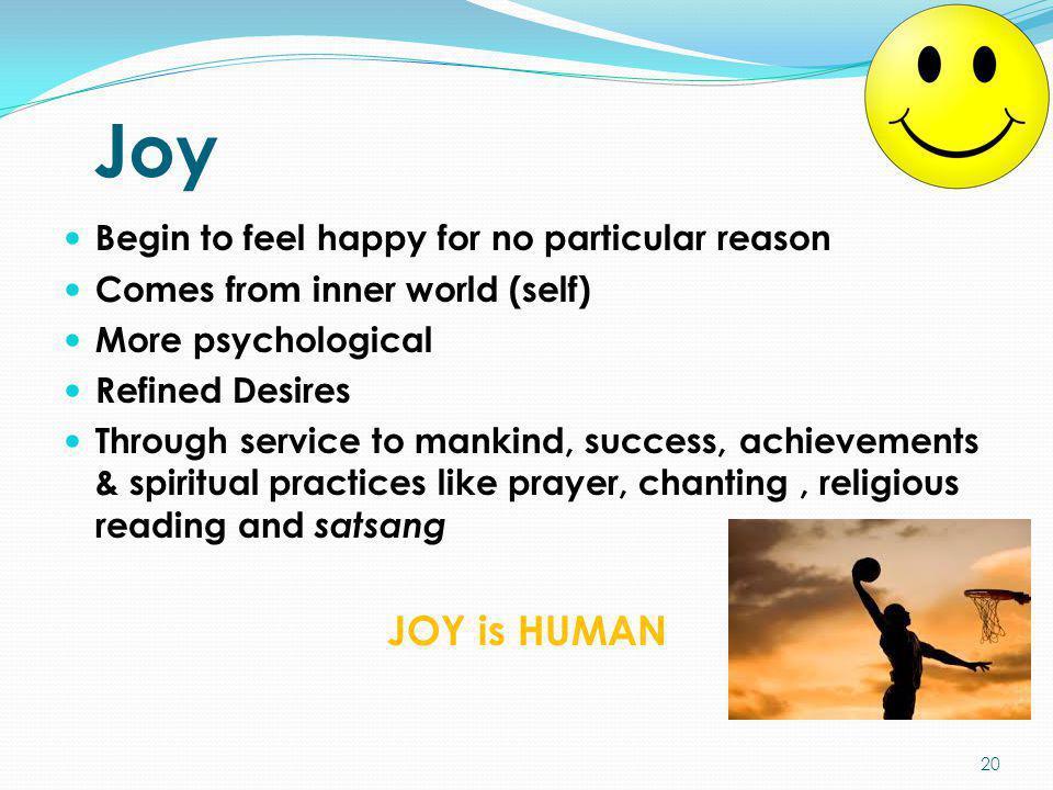 Joy JOY is HUMAN Begin to feel happy for no particular reason