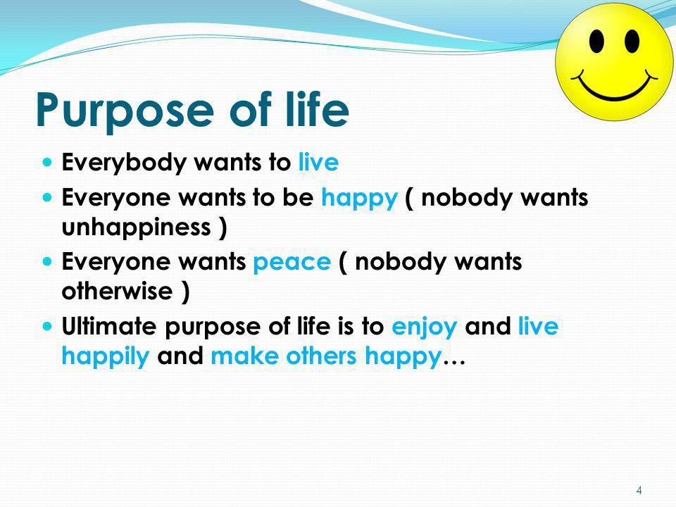 Purpose of life Everybody wants to live
