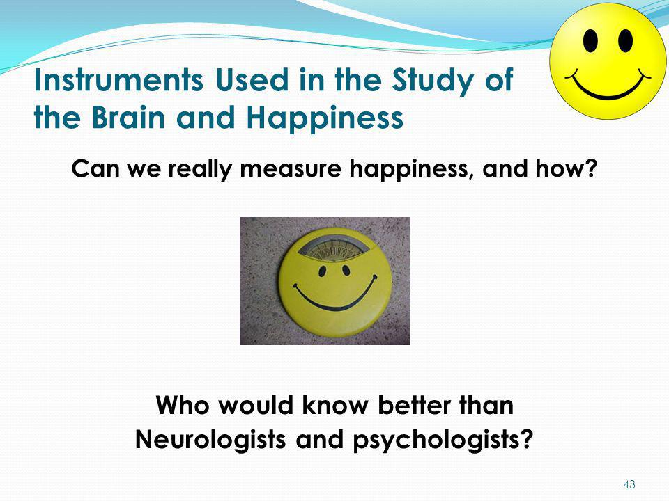 Instruments Used in the Study of the Brain and Happiness