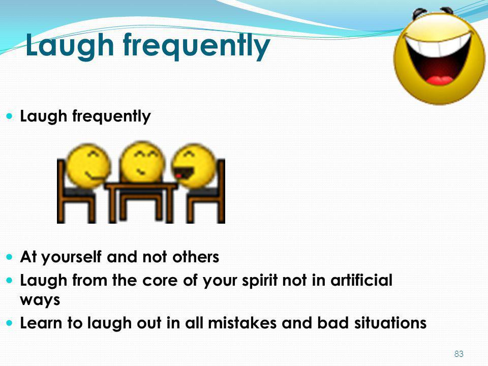Laugh frequently Laugh frequently At yourself and not others