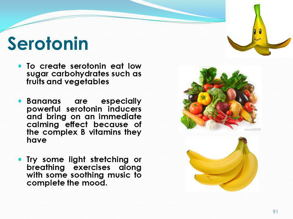 Serotonin To create serotonin eat low sugar carbohydrates such as fruits and vegetables.