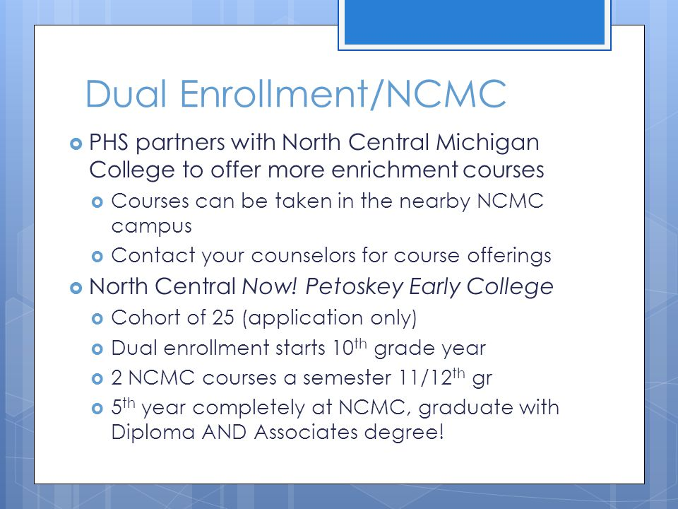 Dual Enrollment/NCMC PHS partners with North Central Michigan College to offer more enrichment courses.