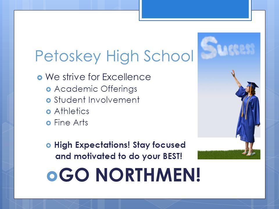 GO NORTHMEN! Petoskey High School We strive for Excellence
