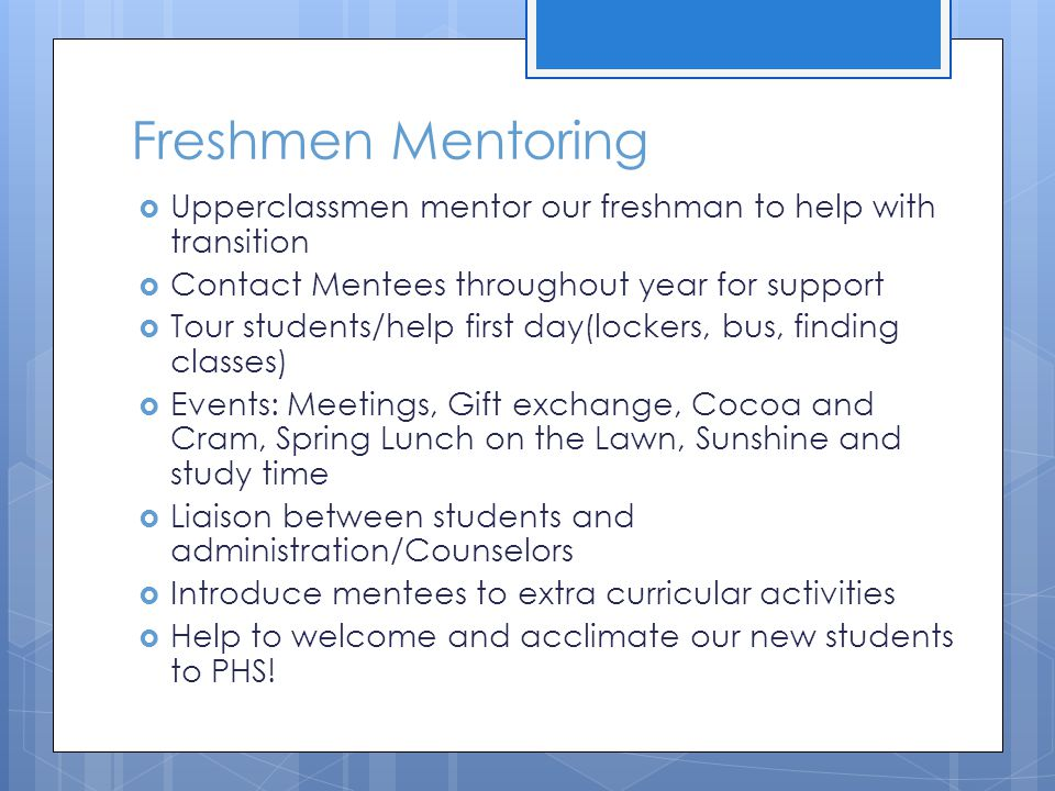 Freshmen Mentoring Upperclassmen mentor our freshman to help with transition. Contact Mentees throughout year for support.
