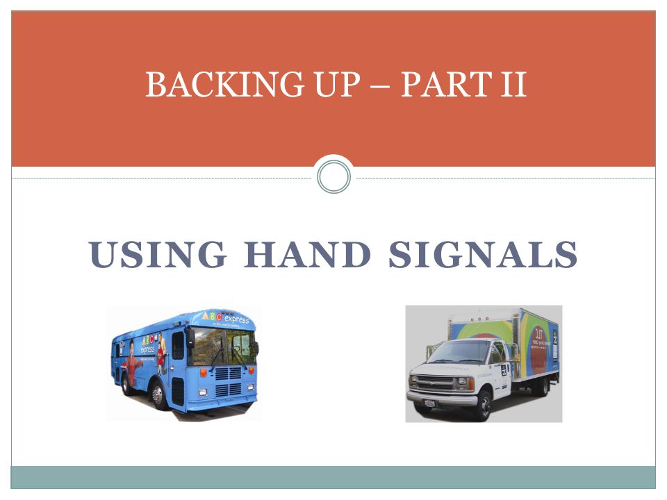 BACKING UP – PART II USING HAND SIGNALS