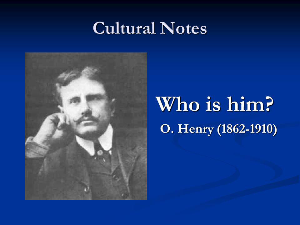 Cultural Notes Who is him O. Henry (1862-1910)