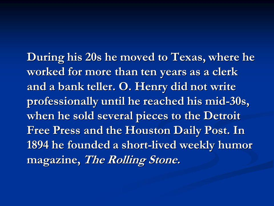During his 20s he moved to Texas, where he worked for more than ten years as a clerk and a bank teller.