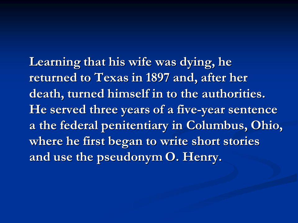 Learning that his wife was dying, he returned to Texas in 1897 and, after her death, turned himself in to the authorities.
