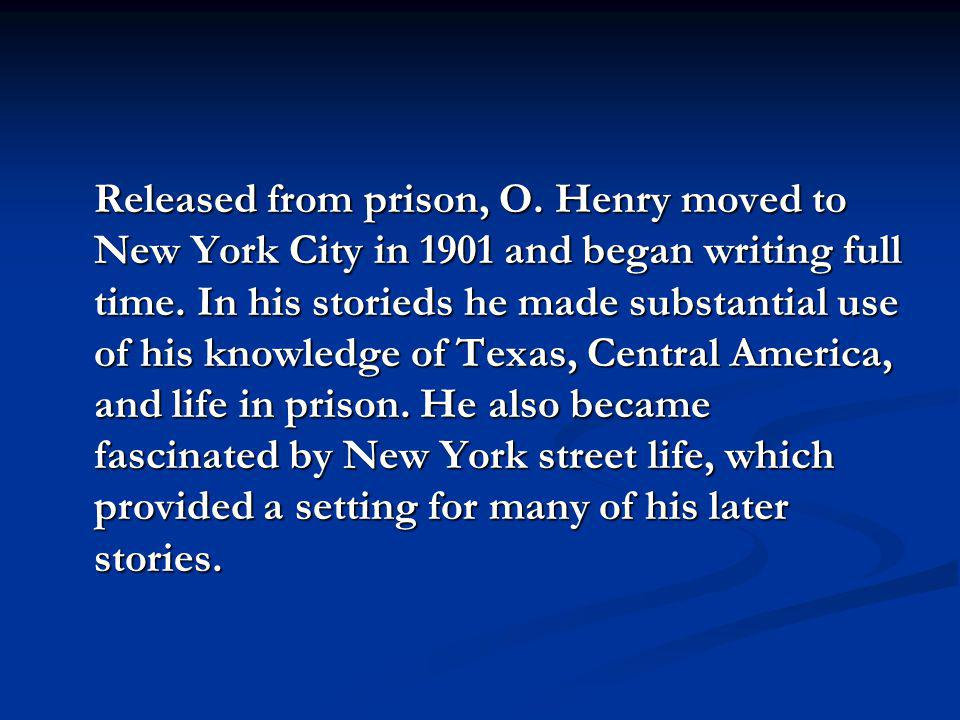 Released from prison, O. Henry moved to New York City in 1901 and began writing full time.